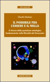 Il Il possibile tra l'essere e il nulla. Il ritorno della questione ontologica fondamentale nella filosofia del Novecento - Badano Claudio - wuz.it