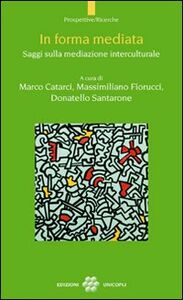 Foto Cover di In forma mediata. Saggi sulla mediazione interculturale, Libro di  edito da Unicopli