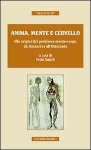 Libro Anima, mente e cervello. Alle origini del problema mente-corpo, da Descartes all'Ottocento