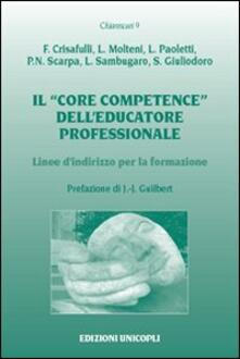 Il «core competence» dell'educatore professionale. Linee d'indirizzo per la formazione - Francesco Crisafulli,Laura Molteni,Luca Paoletti - copertina