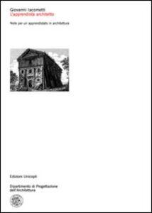Libro L' apprendista architetto. Note per un apprendistato in architettura Giovanni Iacometti