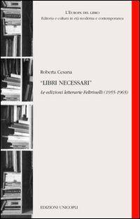 Libri necessari. Le edizioni letterarie Feltrinelli (1955-1965)