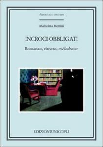 Libro Incroci obbligati. Romanzo, ritratto, «mélodrame» Mariolina Bertini