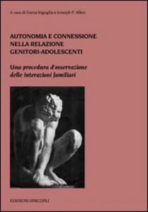 Libro Autonomia e connessione nella relazione genitori-adolescenti. Una procedura d'osservazione delle interazioni familiari