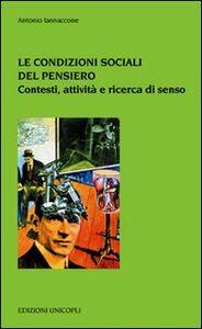 Foto Cover di Le condizioni sociali del pensiero. Contesti sociali e culturali, Libro di Antonio Iannaccone, edito da Unicopli