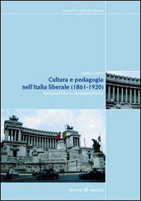 Cultura e pedagogia nell'Italia liberale (1860-1921). Dal positivismo al nazionalismo
