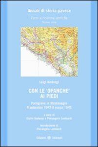 Libro Con le opanche ai piedi. Partigiano in Montenegro 8 settembre 1943-9 marzo 1945 Luigi Ambrogi