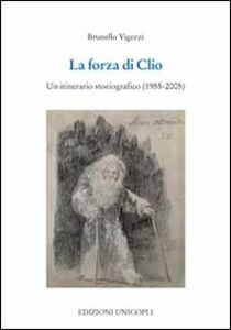 La forza di Clio. Un itinerario storiografico (1955-2005)