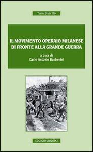 Foto Cover di Il movimento operaio milanese di fronte alla grande guerra, Libro di Carlo A. Barberini, edito da Unicopli