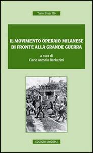 Libro Il movimento operaio milanese di fronte alla grande guerra Carlo A. Barberini