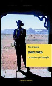 Libro John Ford. Un pensiero per immagini Toni D'Angela