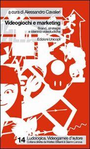 Libro Videogiochi e marketing. Brand, strategie e identità videoludiche