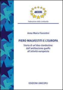 Piero Malvestiti e l'Europa. Storia di un'idea clandestina: dall'antifascismo guelfo all'attività europeista