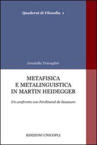 Libro Metafisica e metalinguistica in Martin Heidegger. Un confronto con Ferdinand de Saussure Graziella Travaglini