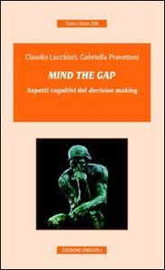 Foto Cover di Mind the gap. Aspetti cognitivi del «decision making», Libro di Claudio Lucchiari,Gabriella Pravettoni, edito da Unicopli
