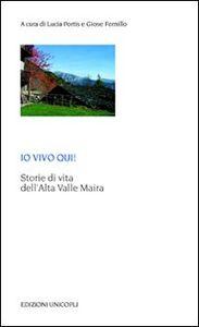 Libro Io vivo qui! Storie di vita dell'Alta Valle Maira