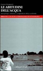 Libro Le abitudini dell'acqua. Antropologia, ambiente e complessità in Africa occidentale Gaetano Mangiameli