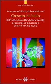 Crescere in Italia. Dall'intercultura all'inclusione sociale: esperienze di educazione dentro e fuori la scuola