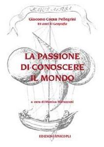 Libro La passione di conoscere il mondo. 80 anni di geografia Giacomo Corna Pellegrini