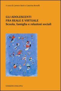 Libro Gli adolescenti tra reale e virtuale. Scuola, famiglia e relazioni sociali