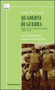 Foto Cover di Quaderni di guerra. Memorie di un operaio-soldato 1902-1919, Libro di Antonio Granelli, edito da Unicopli
