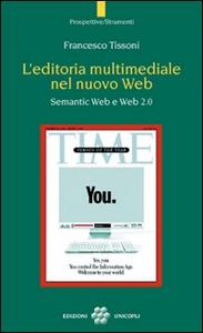 Libro L' editoria multimediale del nuovo Web. Semantic Web e Web 2.0 Francesco Tissoni