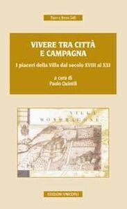 Foto Cover di Vivere tra città e campagna. I piaceri della villa dal secolo XVIII al XXI, Libro di  edito da Unicopli