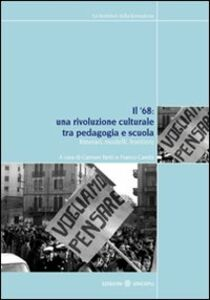 Libro Il '68. Una rivoluzione culturale tra pedagogia e scuola. Itinerari, modelli, frontiere