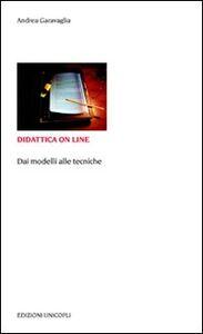 Foto Cover di Didattica on line. Dai modelli alle tecniche, Libro di Andrea Garavaglia, edito da Unicopli
