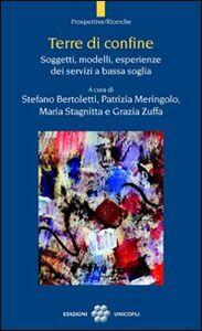 Foto Cover di Terre di confine. Soggetti, modelli, esperienze dei servizi a bassa soglia, Libro di  edito da Unicopli