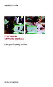 Libro Educazione e divario digitale. Idee per il «capacity building» Magda Pischetola