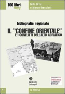 Foto Cover di Il «confine orientale» e i conflitti dell'alto Adriatico, Libro di Mila Orlic,Marco Bresciani, edito da Unicopli