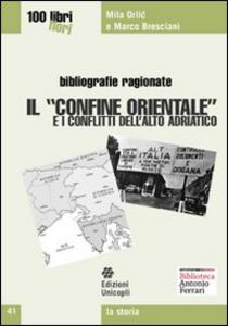 Libro Il «confine orientale» e i conflitti dell'alto Adriatico Mila Orlic , Marco Bresciani