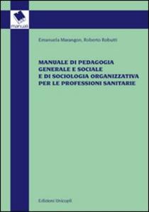 Libro Manuale di pedagogia generale e sociale e di sociologia organizzativa per le professioni sanitarie Emanuela Marangon , Roberto Robutti