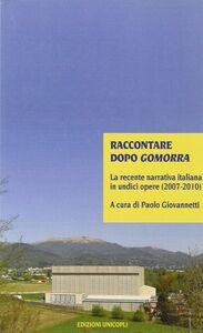Foto Cover di Raccontare dopo Gomorra. La recente narrativa italiana in undici opere (2007-2010), Libro di Paolo Giovannetti, edito da Unicopli