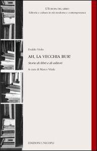Foto Cover di Ah, la vecchia Bur! Storie di libri e di editori, Libro di Evaldo Violo, edito da Unicopli