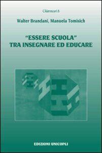 Libro «Essere scuola» tra insegnare ed educare Walter Brandani , Manuela Tomisich