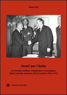 Atomi per lItalia. La vicenda politica, industriale e tecnologica della centrale nucleare ENI di Latina 1956-1972.pdf