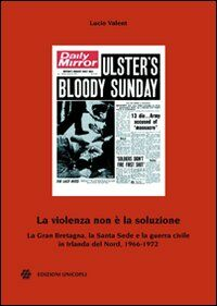 La violenza non è la soluzione. La Gran Bretagna, la Santa Sede e la guerra civile in Irlanda del Nord, 1966-1972