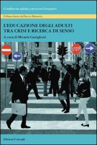 Libro L' educazione degli adulti tra crisi e ricerca di senso