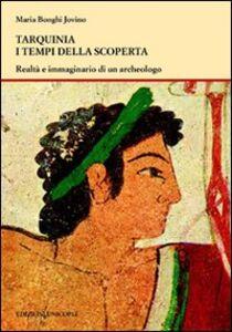 Libro Tarquinia i tempi della scoperta. Realtà e immaginario di un archeologo Maria Bonghi Jovino