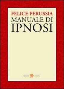 Libro Ipnosi. Manuale di psicotecnica della trance Felice Perussia