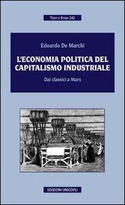 L' economia politica del capitalismo industriale. Dai classici a Marx