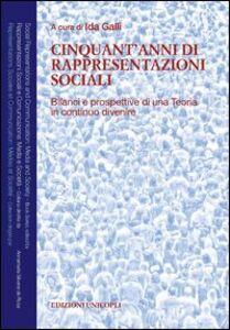 Libro Cinquant'anni di rappresentazioni sociali. Bilanci e prospettive di una teoria in continuo divenire