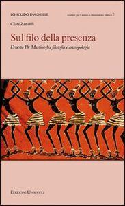 Foto Cover di Sul filo della presenza. Ernesto De Martino fra filosofia e antropologia, Libro di Clara Zanardi, edito da Unicopli