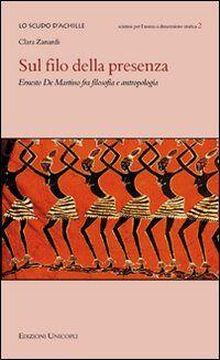 Sul filo della presenza. Ernesto De Martino fra filosofia e antropologia