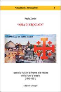 Libro «Aria di crociata». I cattolici italiani di fronte alla nascita dello Stato d'Israele (1945-1951) Paolo Zanini