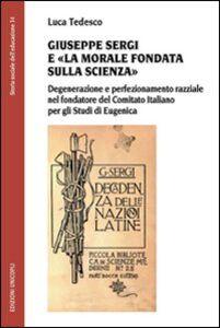 Giuseppe Sergi e «la morale fondata sulla scienza». Degenerazione e perfezionamento razziale nel fondatore del Comitato italianao per gli studi di Eugenica