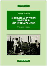 Mutilati ed invalidi di guerra. Una storia politica. Il caso modenese