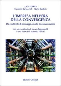 Libro L' impresa nell'era della convergenza. Da emittente di messaggi a nodo di conversazioni Luigi Ferrari , Massimo Bartoccioli , Mario Ruotolo